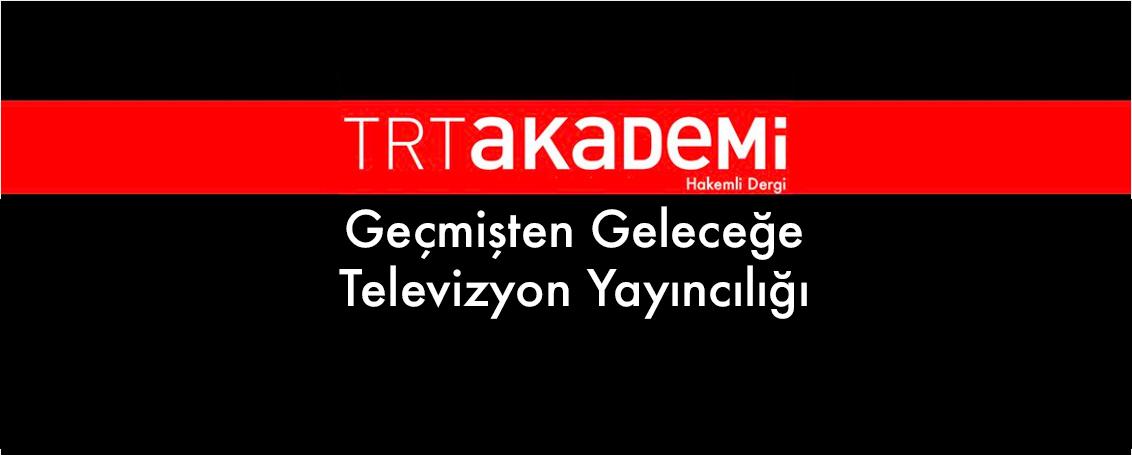 trt akademi dergisi